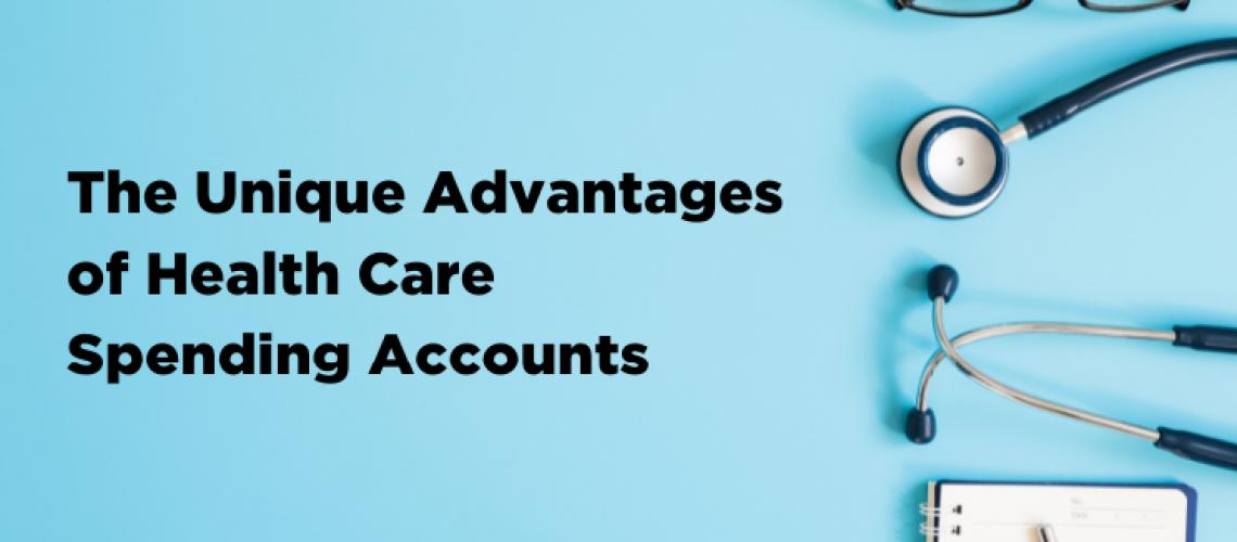 Unique Advantages of Health Care Spending Accounts